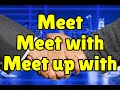Meet, Meet With, or Meet Up With?