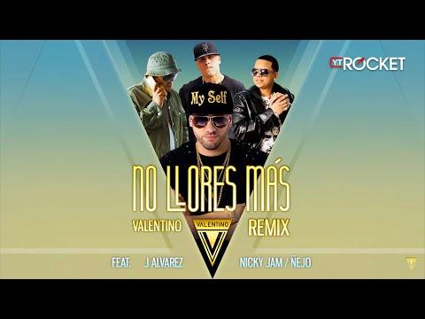 No llores Mas Remix - Valentino ft J Alvarez, Nicky Jam y Ñejo