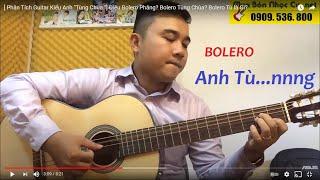 [Guitar Talk #11] Điệu Bolero Phăng? Bolero Tùng Chùa? Bolero Tù là Gì? [Guitar Talk]