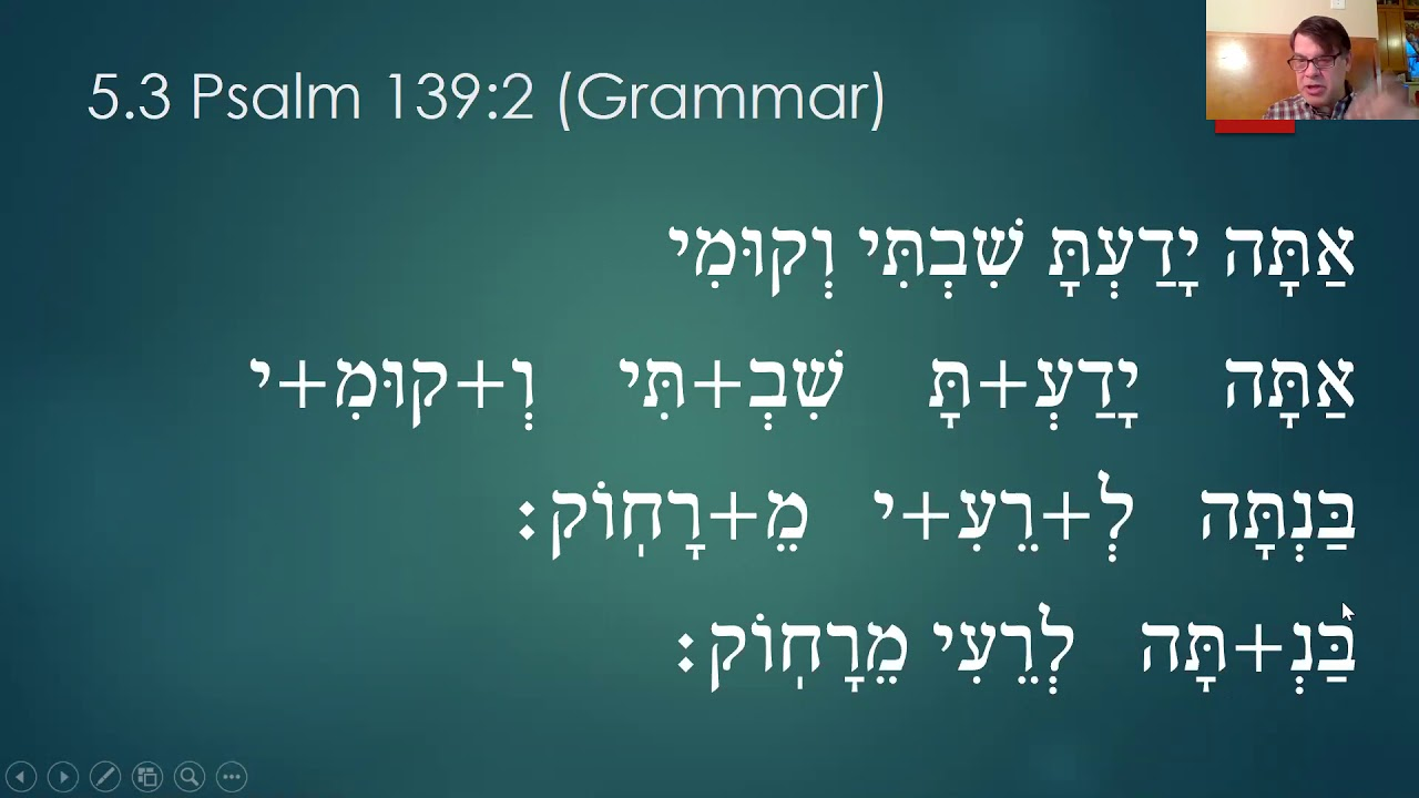 5 3 Psalm 139:1-6 (Hebrew Grammar)