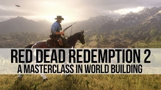 Red Dead Redemption 2: A Masterclass In World Building