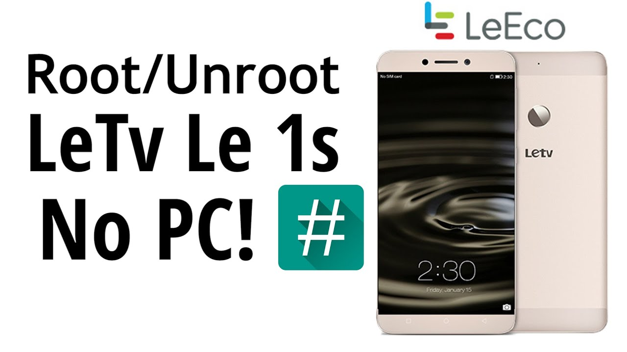 How to Root / Unroot Letv Le 1s Without Computer   Android How To