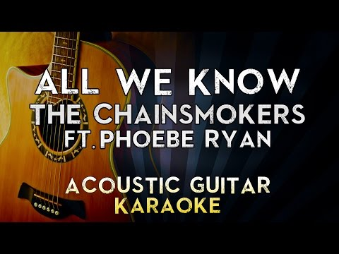 the-chainsmokers---all-we-know-ft.-phoebe-ryan-|-lower-key-acoustic-guitar-karaoke-instrumental