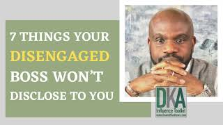 Seven Things Your Disengaged Boss Won't Disclose To You