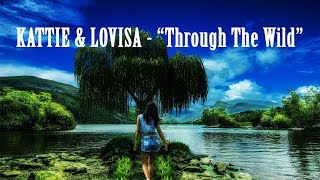 KATTIE & LOVISA - Through The Wild