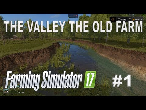 THE VALLEY THE OLD FARM EPISODE 1 FARMING SIMULATOR 17