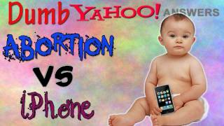 Dumb Yahoo Answers - IPhone VS Abortion