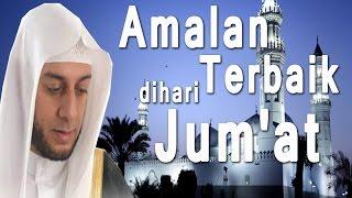 Amalan Terbaik dihari Jum'at - Syekh Ali Jaber