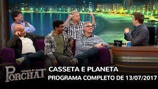 Baixar Programa do Porchat (completo) | Casseta & Planeta (13/07/2017)