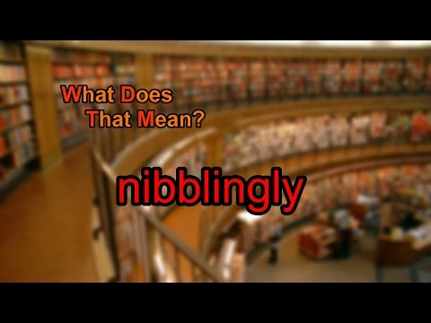 What does nibblingly mean?