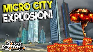 BLOWING UP THE MICRO CITY! - Scrap Mechanic Update Gameplay - Explosion Update