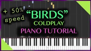 Coldplay - Birds - Piano Tutorial + 50% speed + SHEET MUSIC
