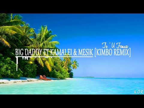 BIG DADDY FT KAMALEI & MESIK -TO'U FENUA -[KIMBO REGGEA REMIX] 2017