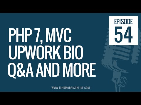 JMS054: PHP 7, MVC, Writing Your Upwork Bio, Weekly Q&A and More