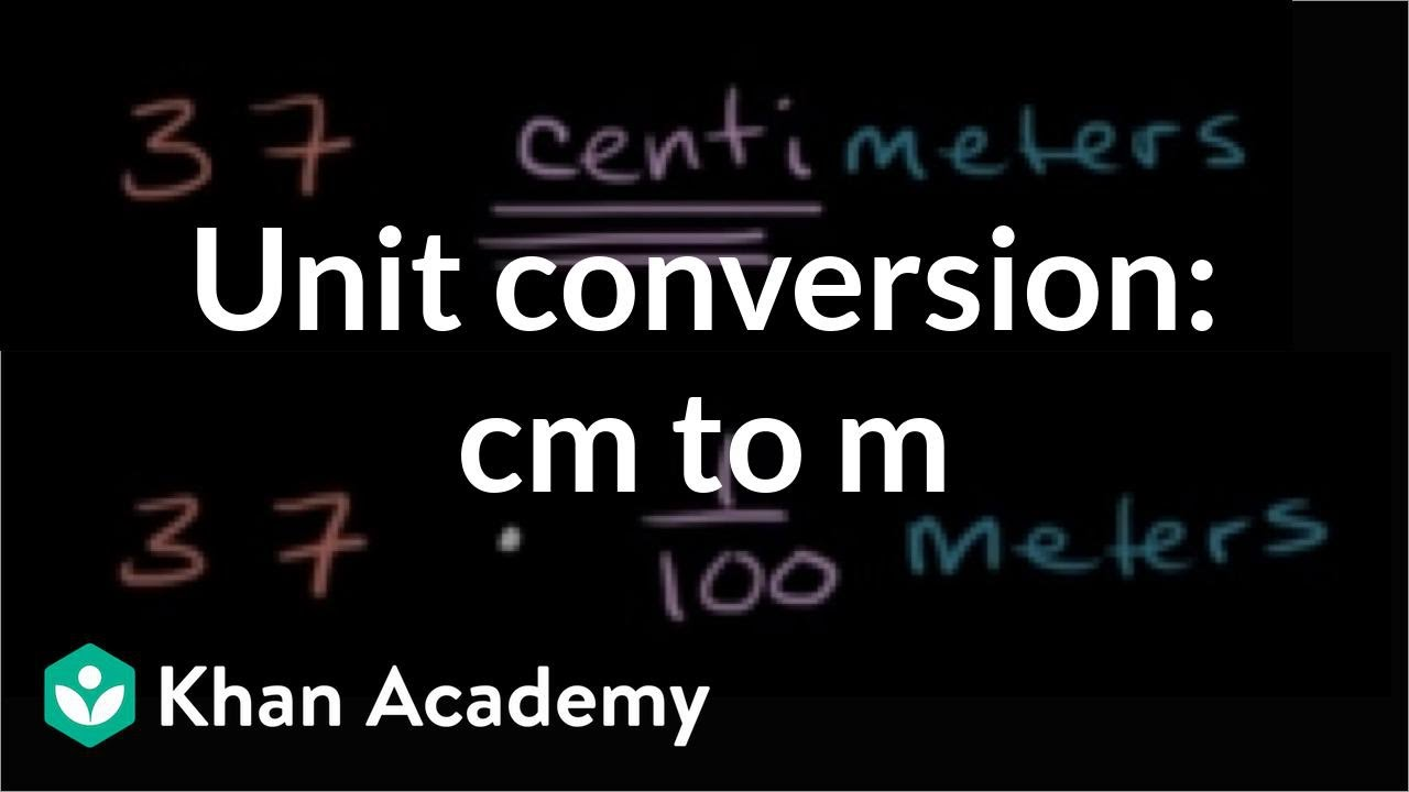 Converting Centimeters To Meters Cm To M Measurement Video Khan Academy