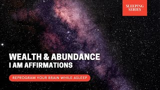 Sleeping Series   Wealth & Abundance I AM Affirmations   Reprogram Your Brain While Asleep