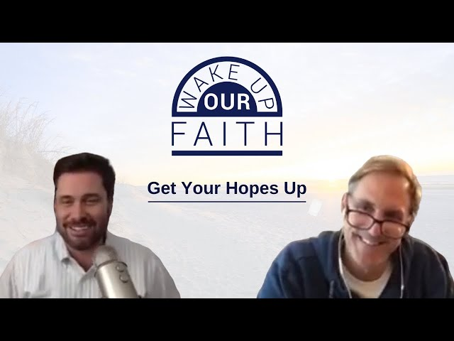 Wake Up Our Faith | Get Your Hopes Up