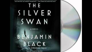 The Silver Swan by Benjamin Black--Audiobook Excerpt