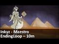 inkyz   maestro   ending loop 10 minutes