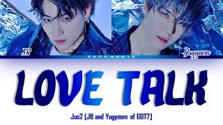 [3.60 MB] Jus2 (저스투) (JB and Yugyeom of GOT7) - LOVE TALK Color Coded Lyrics/가사 [Han|Rom|Eng]