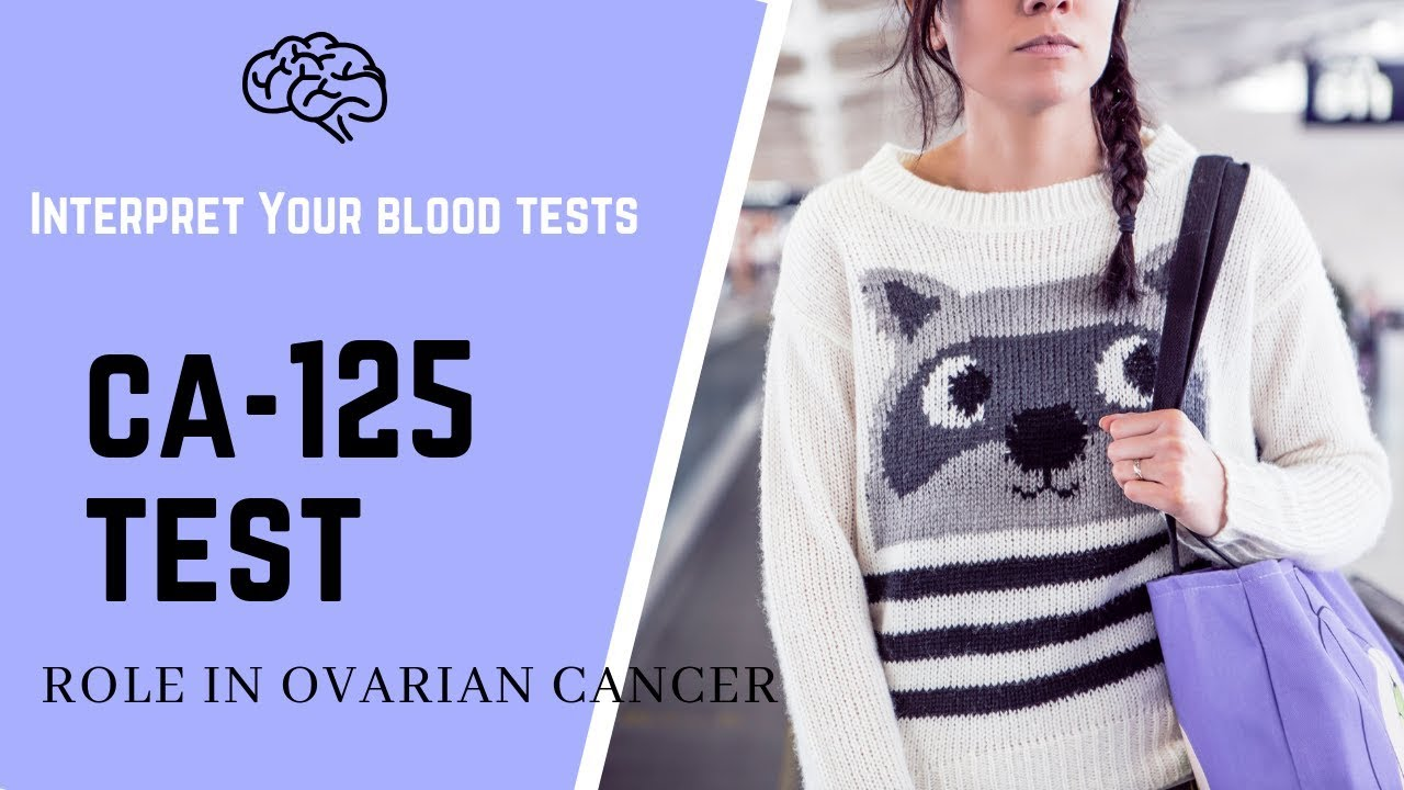 Ca 125 Blood Test Normal Range Its Role As An Ovarian Cancer Test Youtube