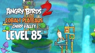 Angry Birds 2 Level 85 Cobalt Plateaus Chirp Valley 3 Star Walkthrough