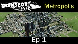 Transport Fever - Metropolis Ep 1 Modded Madness