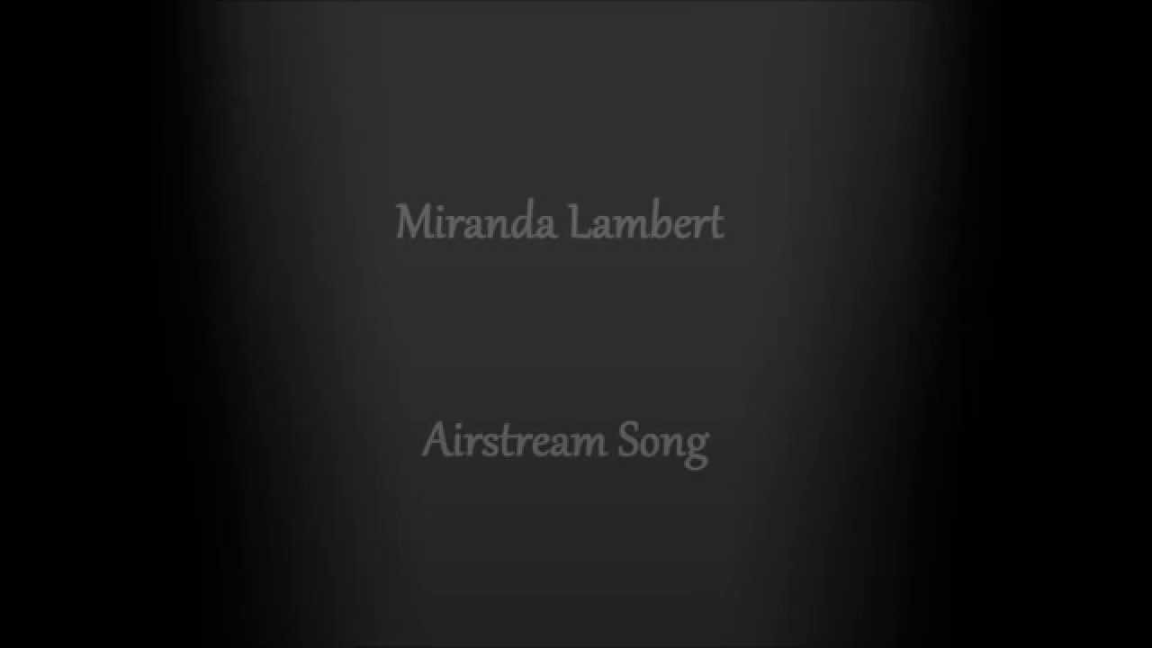 Miranda Lambert – Airstream Song Lyrics   Genius Lyrics