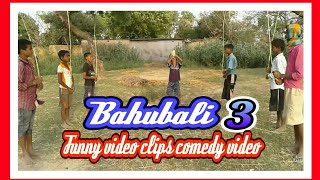 Bahubali 3 funny video clips comedy video