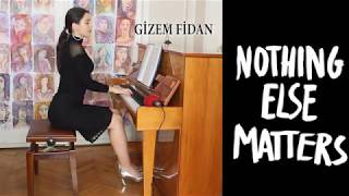 Gizem Fidan Piyano Nothing Else Matters