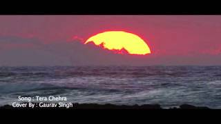 Download Hindi Video Songs - Tera Chehra Cover by Gaurav Singh