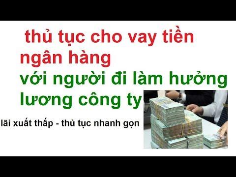 Cho Vay Tiền Ngân Hàng Bằng Bảng Lương/ Thủ Tục Vay Tiền Ngân Hàng Bằng Bảng Lương