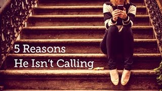 5 Reasons He Isn't Calling | Thoughts on Dating