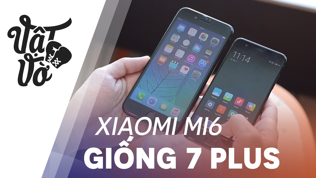 5 điểm Xiaomi Mi6 cảm giác như iPhone 7 Plus