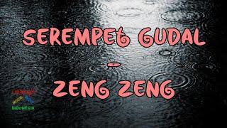 Serempet Gudal - Zeng Zeng   Video Lirik