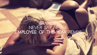 Brandy - Never Say Never (Employee Of The Year Remix)