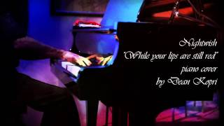 Nightwish - While your lips are still red - piano cover (Dean Kopri)