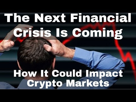 The Next Financial Crisis Is Coming - How It Could Effect Crypto Markets