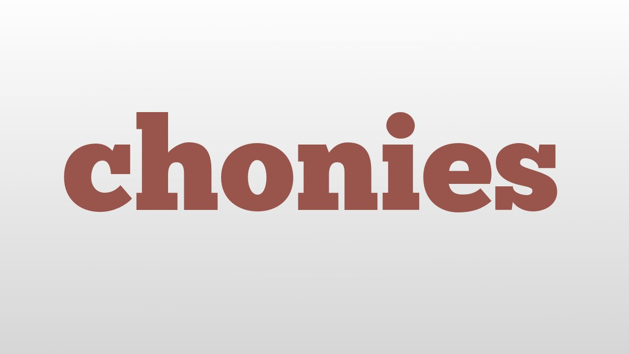 Chonies meaning