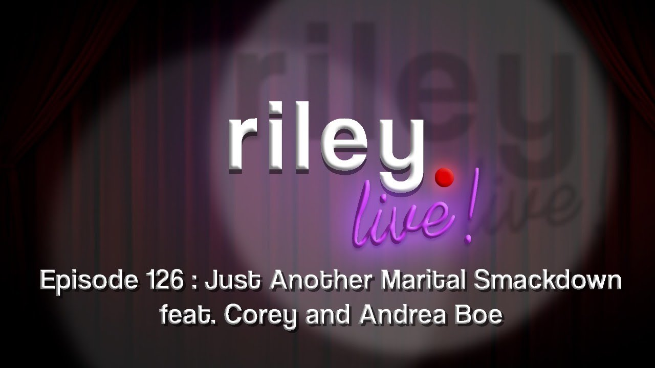 rileyLive! Episode 126: Just Another Marital Smackdown feat. Corey and Andrea Boe