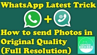 WhatsApp Trick | How to Send Original Quality Photos and Videos on WhatsApp | Android Member