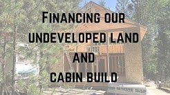 How we financed our undeveloped land and our cabin build