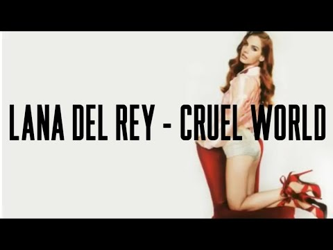 Lana Del Rey - Cruel World (Lyrics) [Explicit]