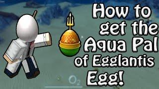 How to Get The Aqua Pal of Egglantis Egg! - ROBLOX Egg Hunt Guide 2017