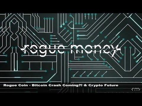 ROGUE COIN: BITCOIN CRASH COMING?! & CRYPTO FUTURE