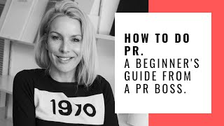 HOW TO DO PUBLIC RELATIONS. A BEGINNER'S GUIDE TO PR FROM A PR BOSS.