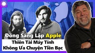 """Đồng Sáng Lập Apple - Thiên Tài Máy Tính """"Không Ưa"""" Chuyện Tiền Bạc"""