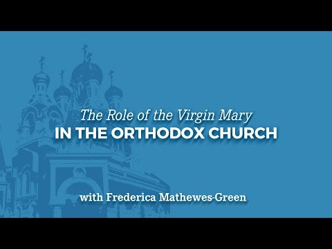 The Role of the Virgin Mary in the Orthodox Church