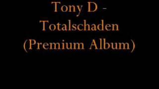 Tony D - Totalschaden (Premium Album)