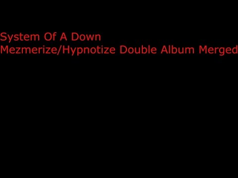 System Of A Down  MezmerizeHypnotize Double Album  All Tracks Nsystematic Order